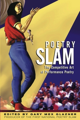 Poetry Slam: The Competitive Art of Performance Poetry - Glazner, Gary (Editor)