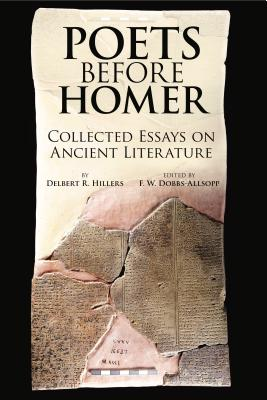 Poets Before Homer: Collected Essays on Ancient Literature - Hillers, Delbert R., and Dobbs-Allsopp, F. W. (Editor)