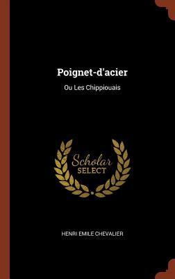 Poignet-D'Acier: Ou Les Chippiouais - Chevalier, Henri Emile