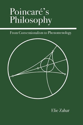 Poincare's Philosophy: From Conventionalism to Phenomenology - Zahar, Elie