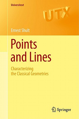 Points and Lines: Characterizing the Classical Geometries - Shult, Ernest E