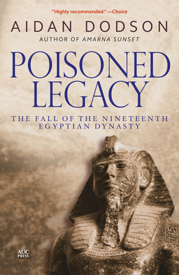 Poisoned Legacy: The Fall of the Nineteenth Egyptian Dynasty - Dodson, Aidan