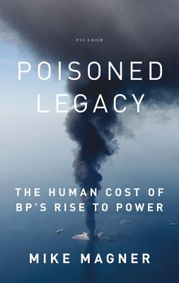 Poisoned Legacy: The Human Cost of Bp's Rise to Power - Magner, Mike