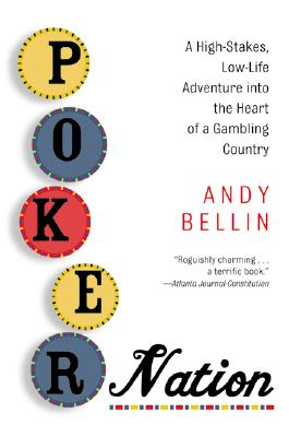 Poker Nation: A High-Stakes, Low-Life Adventure Into the Heart of a Gambling Country - Bellin, Andy
