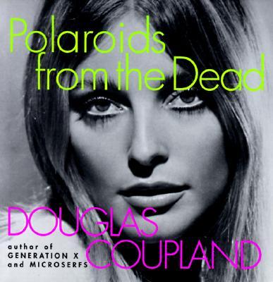 Polaroids from the Dead - Coupland, Douglas