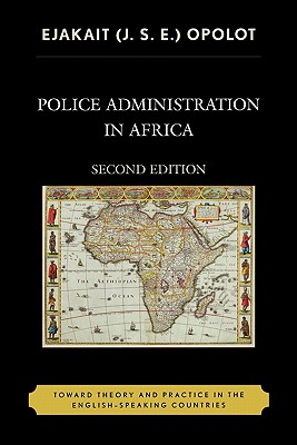Police Administration in Africa: Toward Theory and Practice in the English-Speaking Countries - Delete