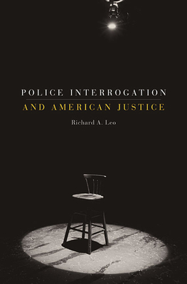 Police Interrogation and American Justice - Leo, Richard A