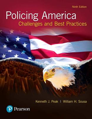 Policing America: Challenges and Best Practices - Peak, Kenneth J., and Sousa, William