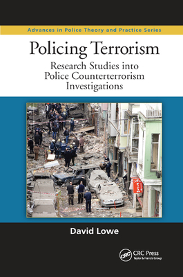 Policing Terrorism: Research Studies into Police Counterterrorism Investigations - Lowe, David, Dr.