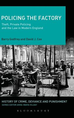 Policing the Factory: Theft, Private Policing and the Law in Modern England - Cox, David J., and Godfrey, Barry