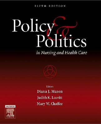 Policy and Politics in Nursing and Health Care - Mason, Diana J, and Leavitt, Judith K, and Chaffee, Mary W
