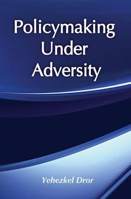 Policymaking under Adversity - Dror, Yehezkel (Editor)