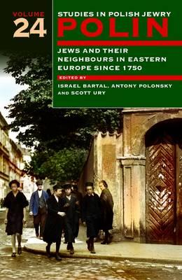 Polin: Studies in Polish Jewry Volume 24: Jews and Their Neighbours in Eastern Europe Since 1750 - Bartal, Israel, Professor (Editor)