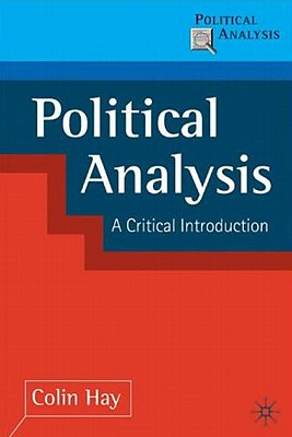 Political Analysis: A Critical Introduction - Hay, Colin