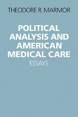 Political Analysis and American Medical Care Essays - Marmor, Theodore R, Professor