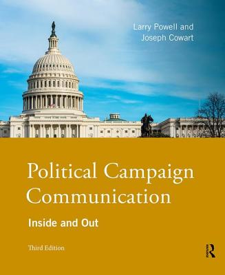 Political Campaign Communication: Inside and Out - Powell, Larry, and Cowart, Joseph