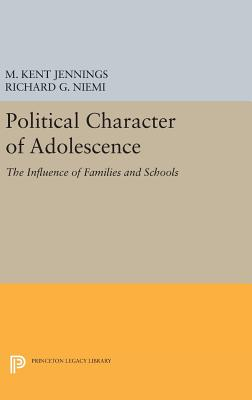Political Character of Adolescence: The Influence of Families and Schools - Jennings, M. Kent, and Niemi, Richard G.