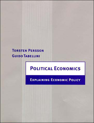 Political Economics: Explaining Economic Policy - Persson, Torsten, and Tabellini, Guido