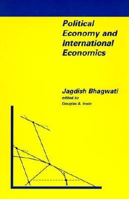 Political Economy and International Economics - Bhagwati, Jagdish N (Editor), and Irwin, Douglas A (Editor)