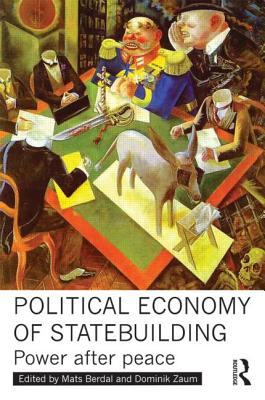 Political Economy of Statebuilding: Power after Peace - Berdal, Mats (Editor), and Zaum, Dominik (Editor)