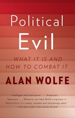 Political Evil: What It Is and How to Combat It - Wolfe, Alan