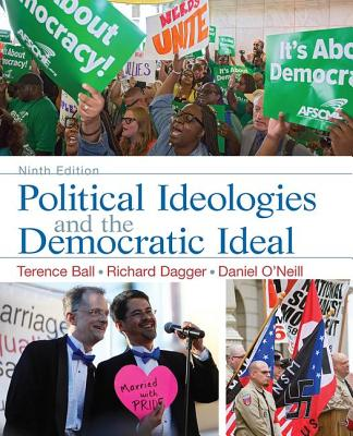 Political Ideologies and the Democratic Ideal - Ball, Terence, and Dagger, Richard, and O'Neill, Daniel I.