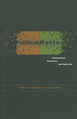Political Matter: Technoscience, Democracy, and Public Life - Braun, Bruce (Editor)