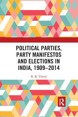 Political Parties, Party Manifestos and Elections in India, 1909-2014 - Tiwari, R. K.
