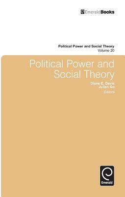 Political Power and Social Theory - Davis, Diane E (Editor), and Go, Julian, Professor (Editor)