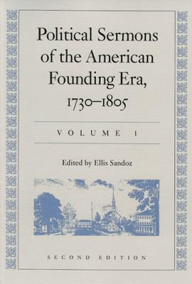 Political Sermons of the American Founding Era: 1730-1805 - Sandoz, Ellis, PH.D. (Editor)