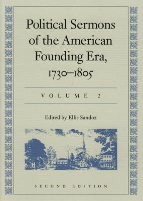 Political Sermons of the American Founding Era, 1730-1805 - Sandoz, Ellis, PH.D.