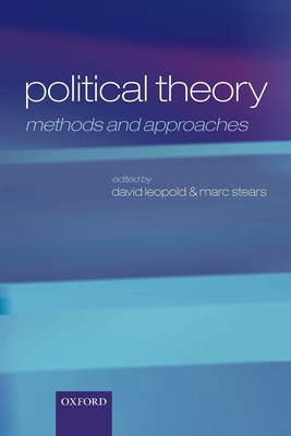 Political Theory: Methods and Approaches - Leopold, David (Editor), and Stears, Marc (Editor)