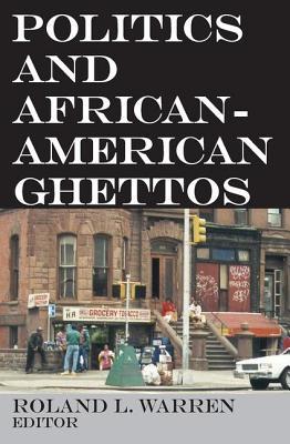 Politics and African-American Ghettos - Warren, Lenoard Ed