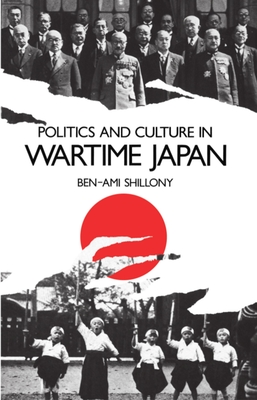 Politics and Culture in Wartime Japan - Shillony, Ben-Ami