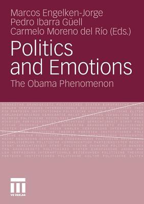 Politics and Emotions: The Obama Phenomenon - Engelken-Jorge, Marcos (Editor), and Guell, Pedro Ibarra (Editor), and Rio, Carmelo Moreno del (Editor)