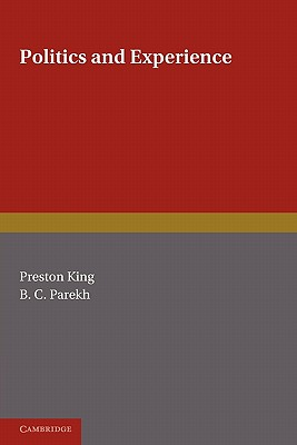 Politics and Experience: Essays Presented to Professor Michael Oakeshott on the Occasion of His Retirement - King, Preston, Professor (Editor), and Parekh, B. C. (Editor)
