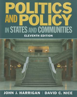 Politics and Policy in States and Communities - Harrigan, John J, and Nice, David C