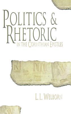 Politics and Rhetoric in Corinth - Welborn, Laurence, and Welborn, L L