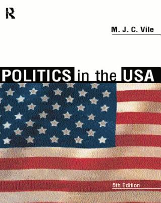 Politics in the USA: New Edition 5 - Vile, M J C