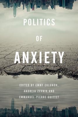 Politics of Anxiety - Eklundh, Emmy (Editor), and Zevnik, Andreja (Editor), and Guittet, Emmanuel-Pierre (Editor)