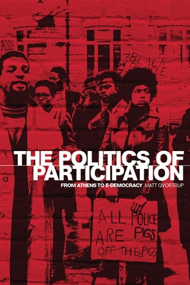 Politics of Participation: From Athens to E-Democracy - Qvortrup, Matt