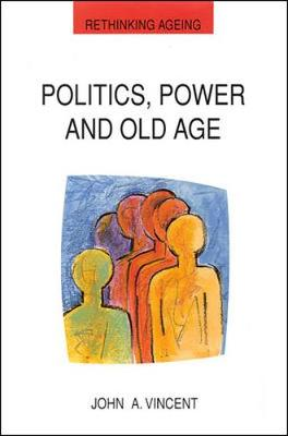 Politics, Power and Old Age - Vincent, John A, Dr.