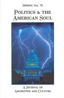 Politics & the American Soul: A Journal of Archetype and Culture - Cater, Nancy (Editor), and Barton, David (Editor)