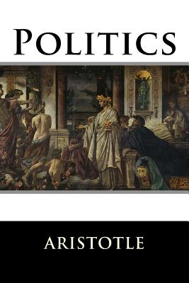 Politics - Aristotle, and Ellis, William, Sir (Translated by)