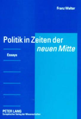 Politik in Zeiten Der ½neuen Mitte?: Essays - Walter, Franz