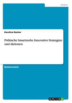 Politische Smartmobs. Innovative Strategien Und Aktionen - Bucher, Karolina