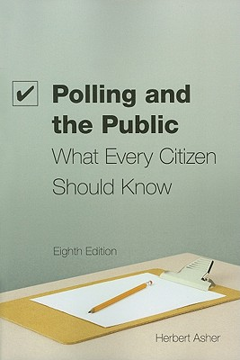 Polling and the Public: What Every Citizen Should Know - Asher, Herbert