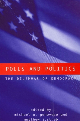 Polls and Politics: The Dilemmas of Democracy - Genovese, Michael A, PH.D. (Editor), and Streb, Matthew J (Editor)