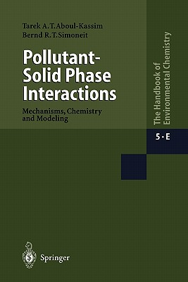 Pollutant-Solid Phase Interactions Mechanisms, Chemistry and Modeling - Kassim, Tarek A., and Simoneit, Bernd R.T.