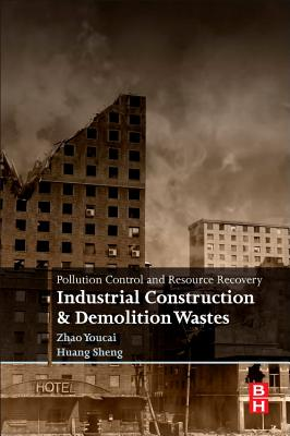 Pollution Control and Resource Recovery: Industrial Construction and Demolition Wastes - Youcai, Zhao, and Sheng, Huang